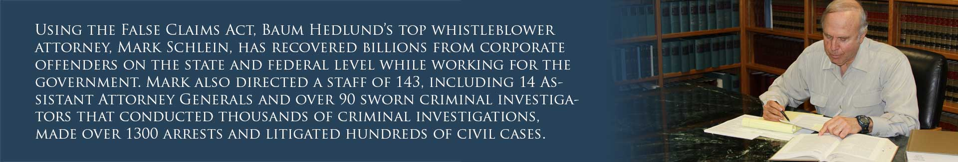 Using the False Claims Act, Mark Schlein recovered billions from corporate offenders on the state and federal level.